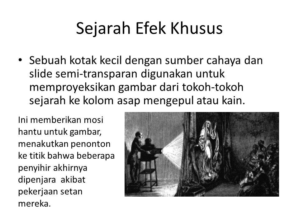 Sejarah Efek Khusus • Sejarah efek khusus dimulai sejak sebelum penemuan dari kamera itu sendiri. • Selama 1700-an, penyihir menggunakan banyak teknik