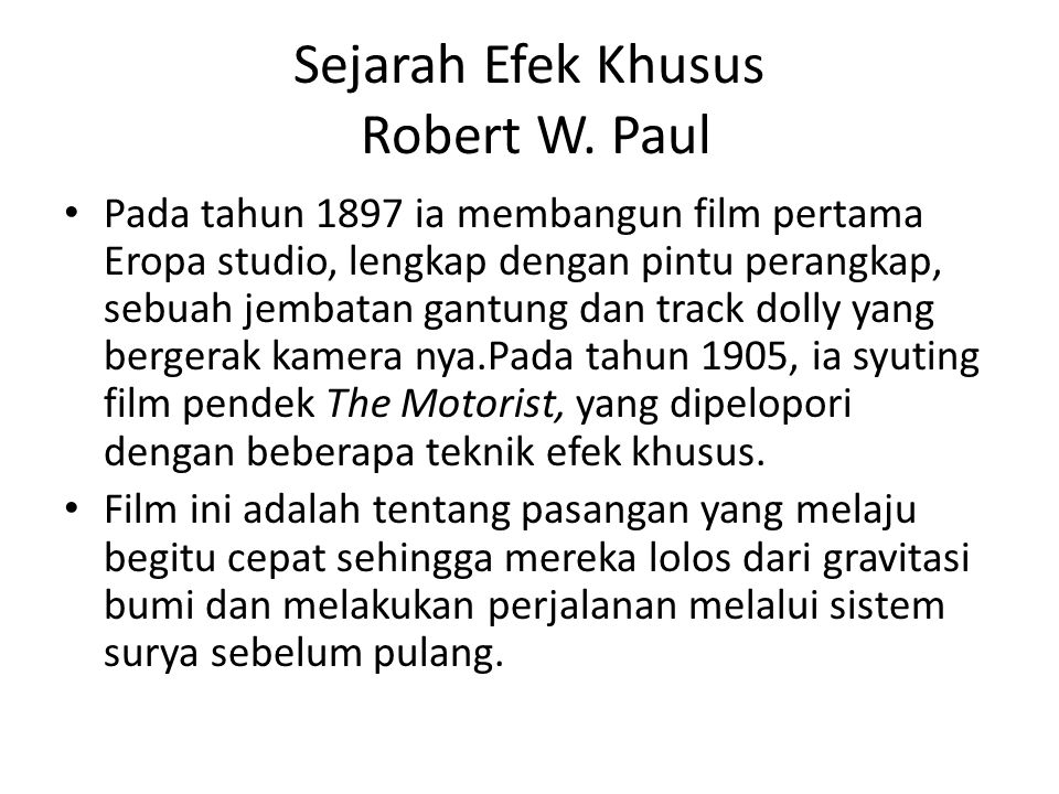 Sejarah Efek Khusus Robert W. Paulus • Dengan latar belakang di bidang teknik mesin dan peralatan bangunan, Robert W. Paul ditugaskan untuk Kinetoscop