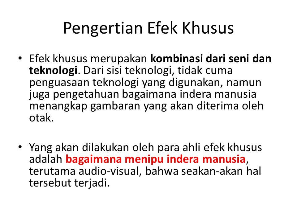 Pengertian Efek Khusus • Efek khusus merupakan kombinasi dari seni dan teknologi.