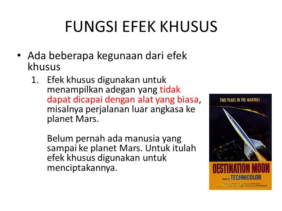 FUNGSI EFEK KHUSUS • Ada beberapa kegunaan dari efek khusus 1.Efek khusus digunakan untuk menampilkan adegan yang tidak dapat dicapai dengan alat yang biasa, misalnya perjalanan luar angkasa ke planet Mars.