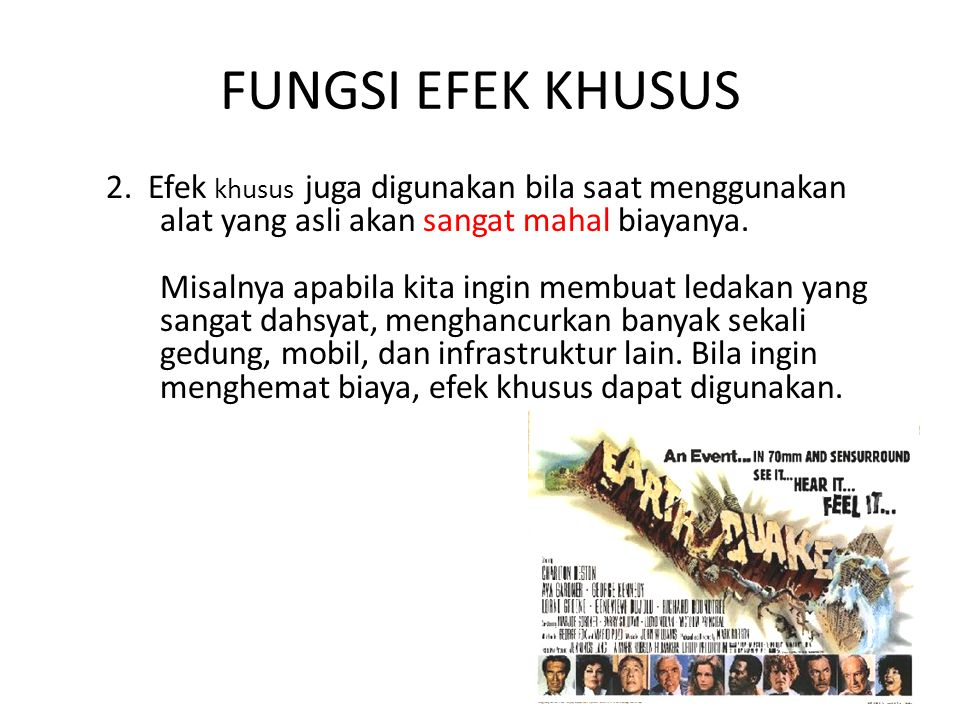 FUNGSI EFEK KHUSUS • Ada beberapa kegunaan dari efek khusus 1.Efek khusus digunakan untuk menampilkan adegan yang tidak dapat dicapai dengan alat yang