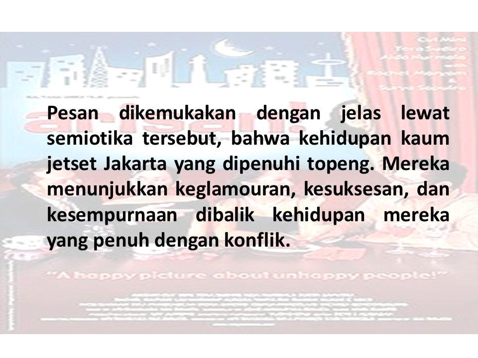 Pesan dikemukakan dengan jelas lewat semiotika tersebut, bahwa kehidupan kaum jetset Jakarta yang dipenuhi topeng.