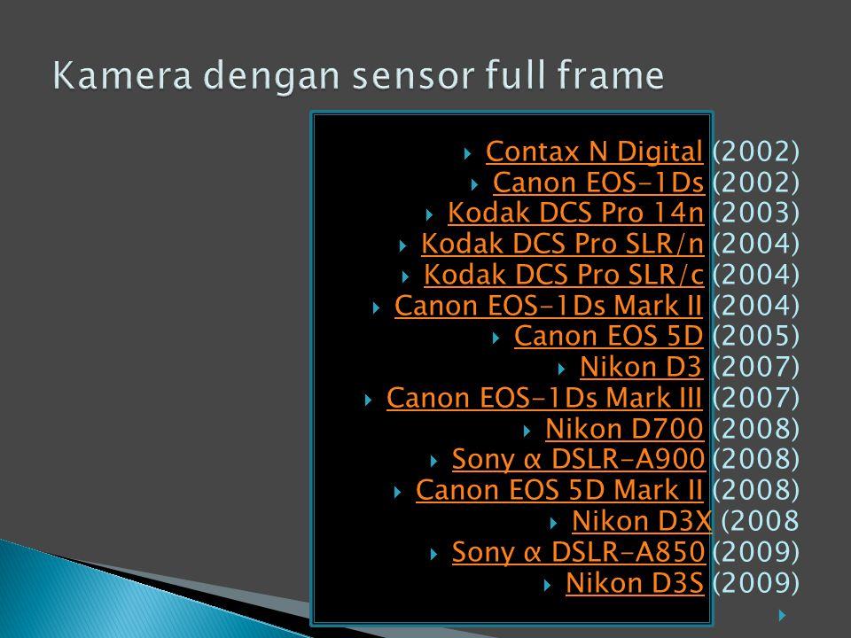  Contax N Digital (2002) Contax N Digital  Canon EOS-1Ds (2002) Canon EOS-1Ds  Kodak DCS Pro 14n (2003) Kodak DCS Pro 14n  Kodak DCS Pro SLR/n (2004) Kodak DCS Pro SLR/n  Kodak DCS Pro SLR/c (2004) Kodak DCS Pro SLR/c  Canon EOS-1Ds Mark II (2004) Canon EOS-1Ds Mark II  Canon EOS 5D (2005) Canon EOS 5D  Nikon D3 (2007) Nikon D3  Canon EOS-1Ds Mark III (2007) Canon EOS-1Ds Mark III  Nikon D700 (2008) Nikon D700  Sony α DSLR-A900 (2008) Sony α DSLR-A900  Canon EOS 5D Mark II (2008) Canon EOS 5D Mark II  Nikon D3X (2008 Nikon D3X  Sony α DSLR-A850 (2009) Sony α DSLR-A850  Nikon D3S (2009) Nikon D3S 