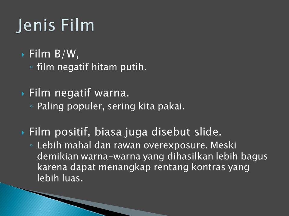  Film B/W, ◦ film negatif hitam putih.  Film negatif warna.