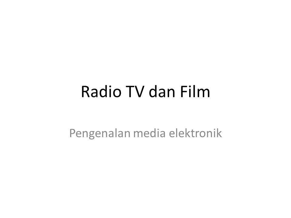 Radio TV dan Film Pengenalan media elektronik