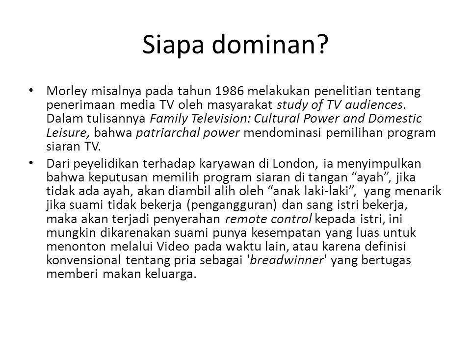 Siapa dominan? • Morley misalnya pada tahun 1986 melakukan penelitian tentang penerimaan media TV oleh masyarakat study of TV audiences. Dalam tulisan