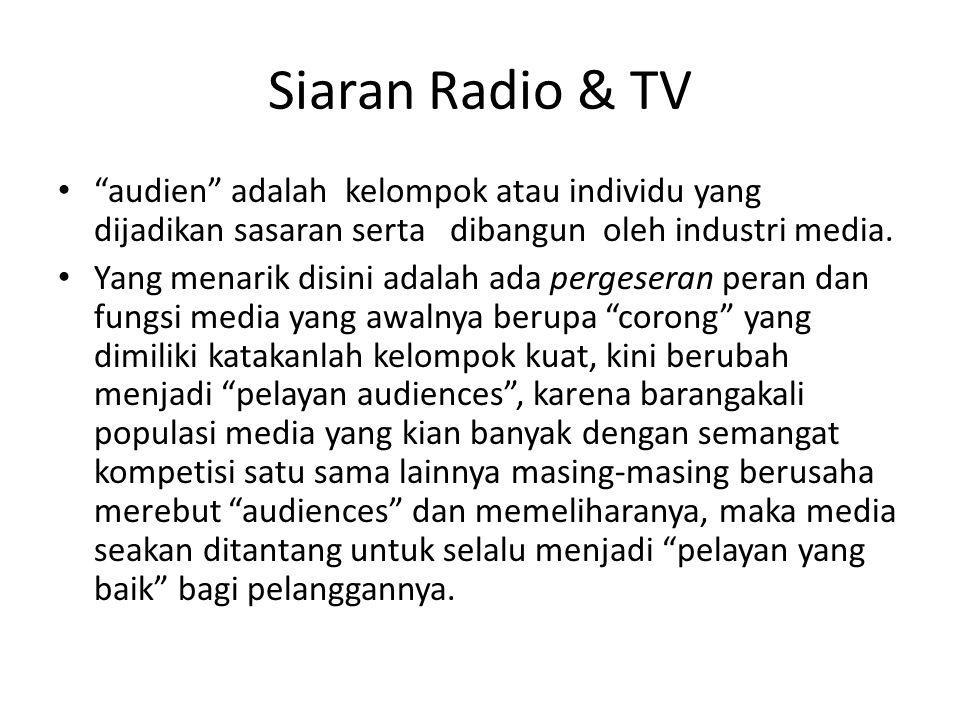 """Siaran Radio & TV • """"audien"""" adalah kelompok atau individu yang dijadikan sasaran serta dibangun oleh industri media. • Yang menarik disini adalah ada"""