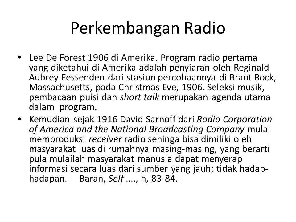 Perkembangan Radio • Lee De Forest 1906 di Amerika. Program radio pertama yang diketahui di Amerika adalah penyiaran oleh Reginald Aubrey Fessenden da