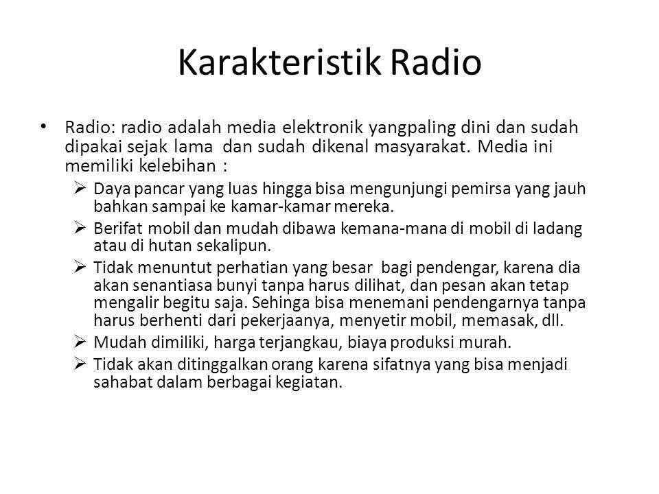 Karakteristik Radio • Radio: radio adalah media elektronik yangpaling dini dan sudah dipakai sejak lama dan sudah dikenal masyarakat. Media ini memili