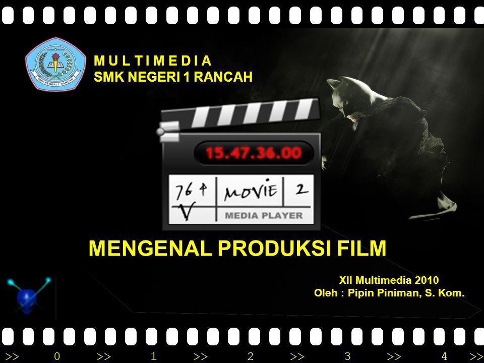 >>0 >>1 >> 2 >> 3 >> 4 >> M U L T I M E D I A SMK NEGERI 1 RANCAH MENGENAL PRODUKSI FILM XII Multimedia 2010 Oleh : Pipin Piniman, S. Kom.