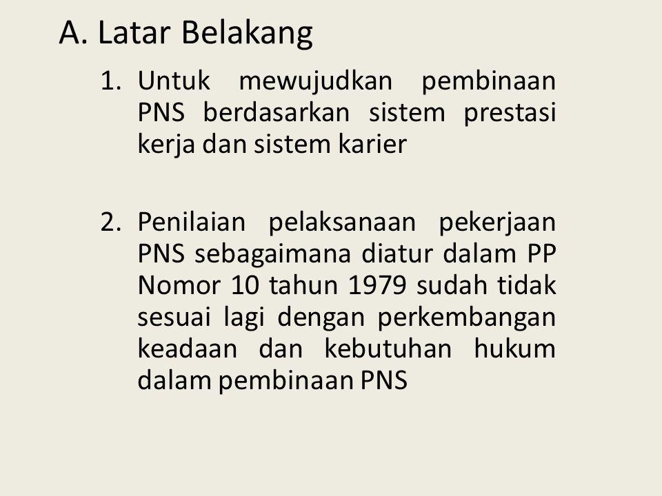 A.Latar Belakang 1.Untuk mewujudkan pembinaan PNS berdasarkan sistem prestasi kerja dan sistem karier 2.Penilaian pelaksanaan pekerjaan PNS sebagaiman