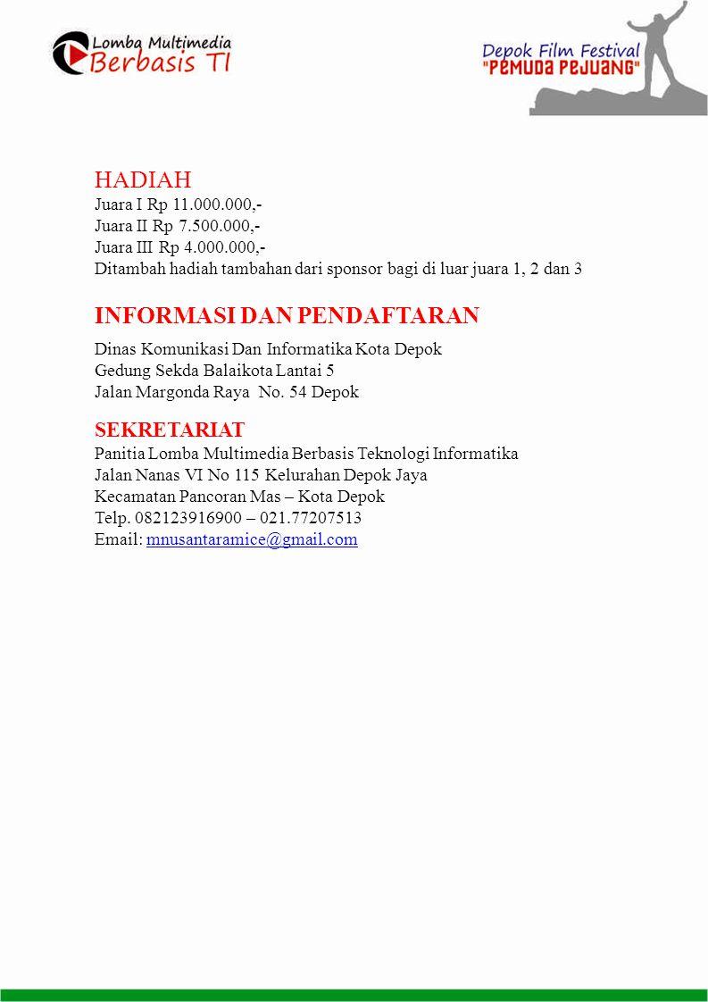 HADIAH Juara I Rp 11.000.000,- Juara II Rp 7.500.000,- Juara III Rp 4.000.000,- Ditambah hadiah tambahan dari sponsor bagi di luar juara 1, 2 dan 3 INFORMASI DAN PENDAFTARAN Dinas Komunikasi Dan Informatika Kota Depok Gedung Sekda Balaikota Lantai 5 Jalan Margonda Raya No.