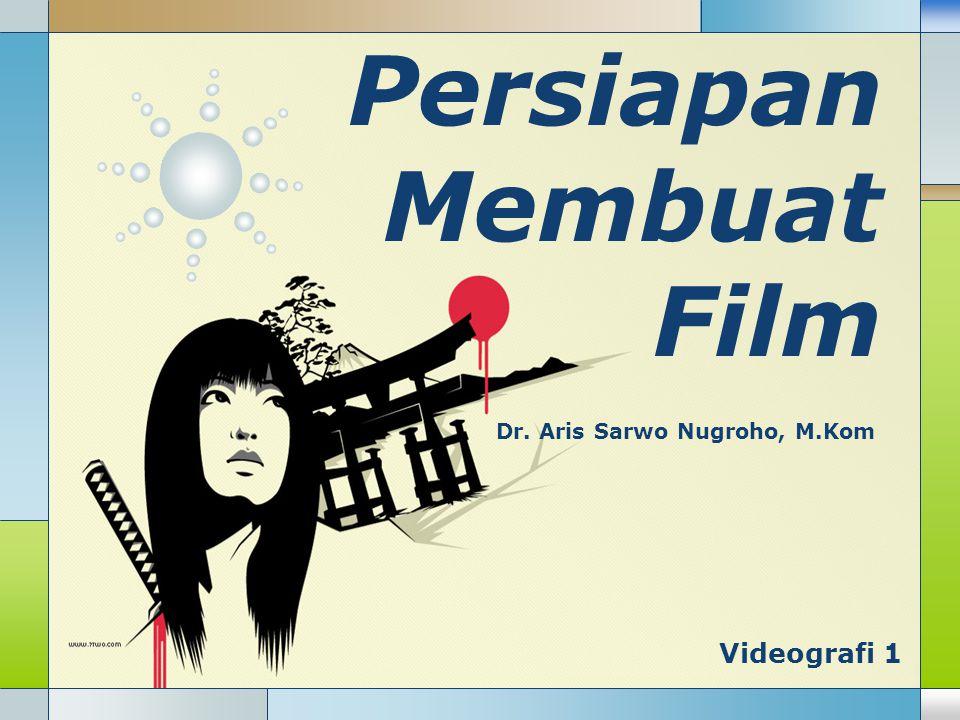 Videografi 1 Persiapan Membuat Film Dr. Aris Sarwo Nugroho, M.Kom