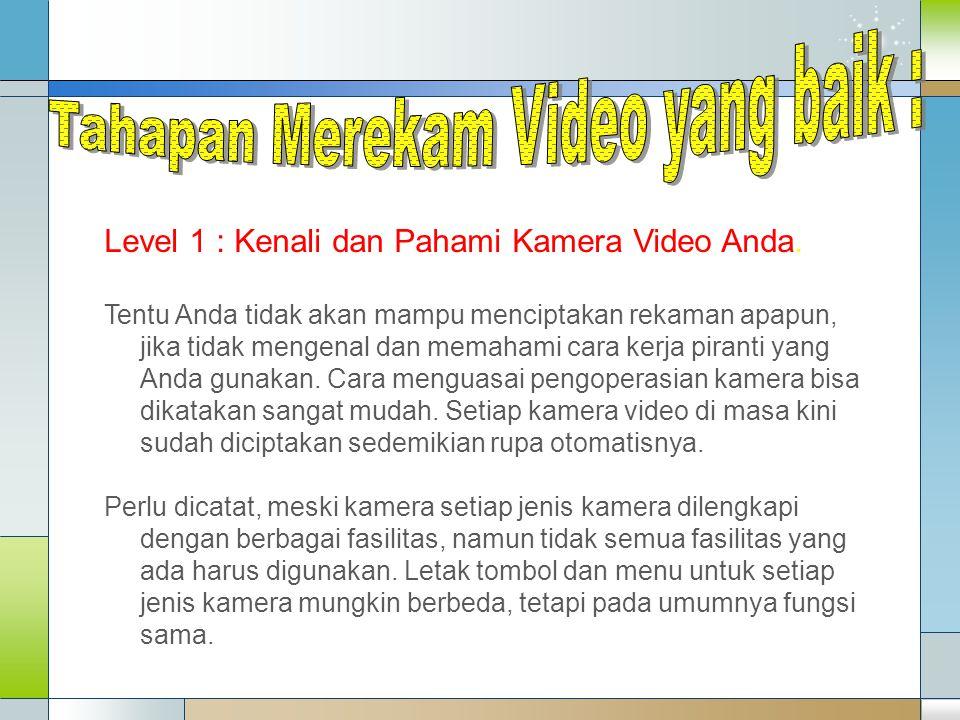 Level 1 : Kenali dan Pahami Kamera Video Anda. Tentu Anda tidak akan mampu menciptakan rekaman apapun, jika tidak mengenal dan memahami cara kerja pir