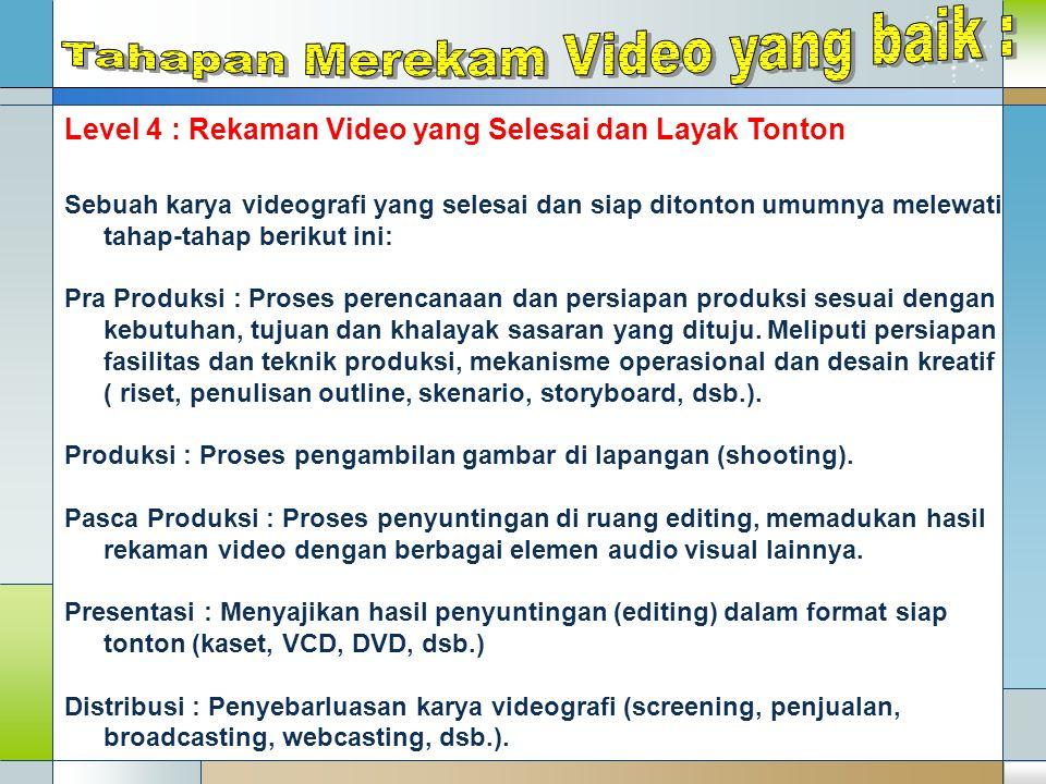 Level 4 : Rekaman Video yang Selesai dan Layak Tonton Sebuah karya videografi yang selesai dan siap ditonton umumnya melewati tahap-tahap berikut ini: