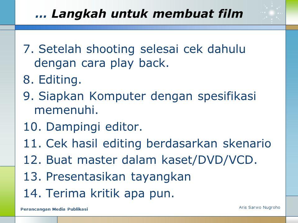 … Langkah untuk membuat film 7. Setelah shooting selesai cek dahulu dengan cara play back. 8. Editing. 9. Siapkan Komputer dengan spesifikasi memenuhi