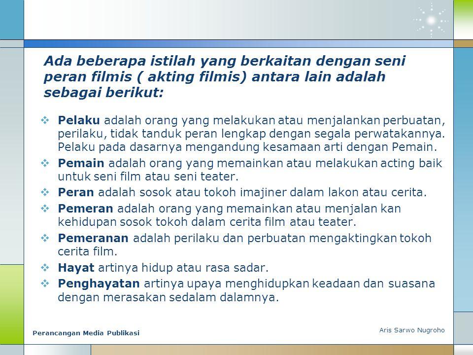 Ada beberapa istilah yang berkaitan dengan seni peran filmis ( akting filmis) antara lain adalah sebagai berikut:  Pelaku adalah orang yang melakukan