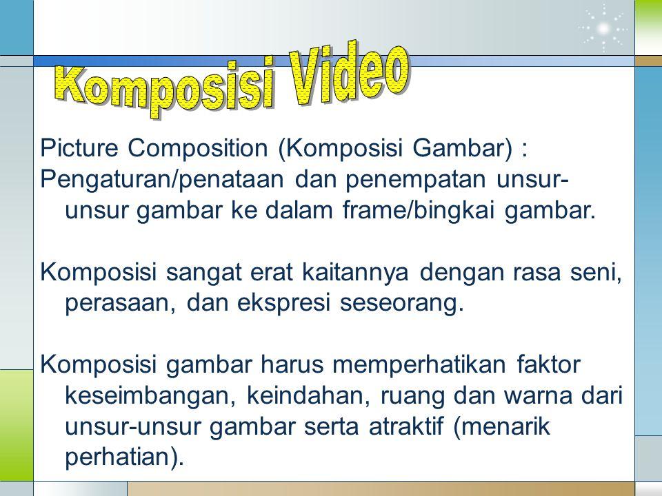 Picture Composition (Komposisi Gambar) : Pengaturan/penataan dan penempatan unsur- unsur gambar ke dalam frame/bingkai gambar. Komposisi sangat erat k