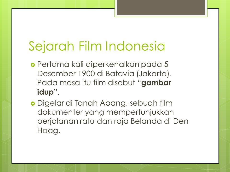 Sejarah Film Indonesia  Pertama kali diperkenalkan pada 5 Desember 1900 di Batavia (Jakarta).