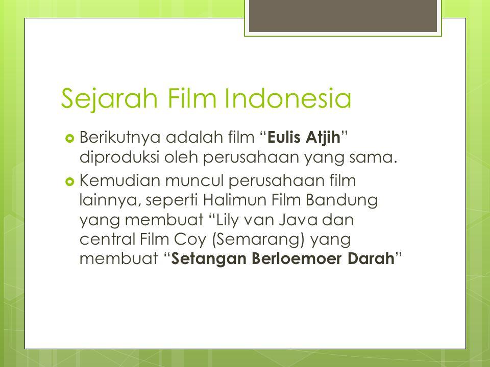 Sejarah Film Indonesia  Berikutnya adalah film Eulis Atjih diproduksi oleh perusahaan yang sama.