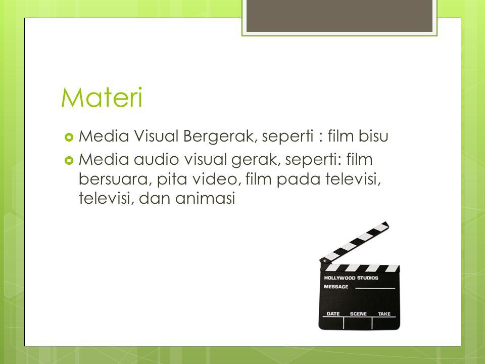 Materi  Media Visual Bergerak, seperti : film bisu  Media audio visual gerak, seperti: film bersuara, pita video, film pada televisi, televisi, dan animasi