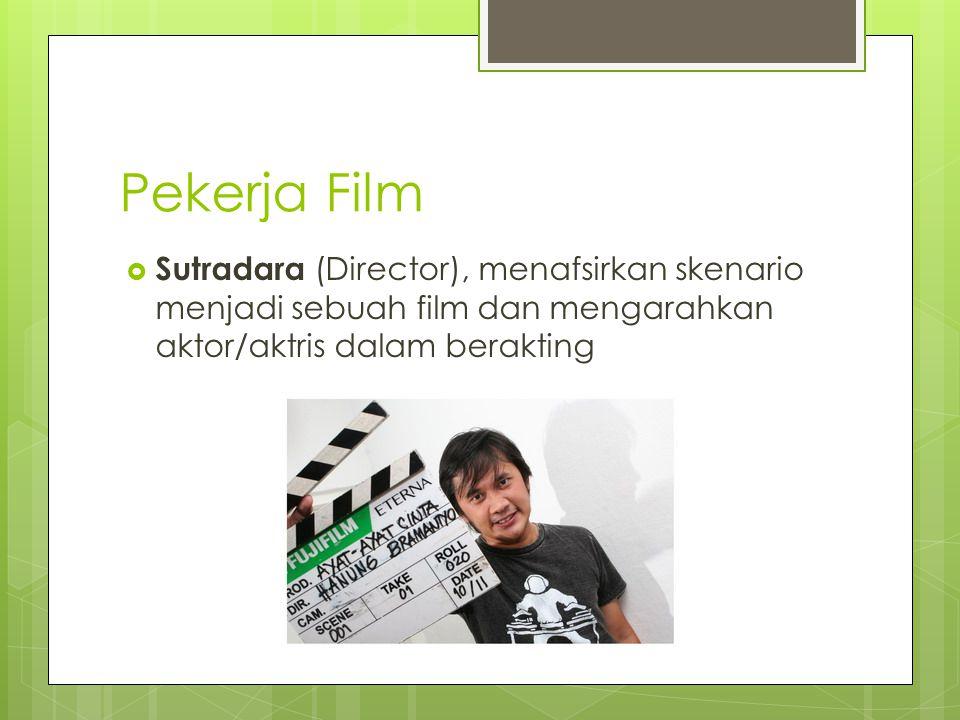Pekerja Film  Sutradara (Director), menafsirkan skenario menjadi sebuah film dan mengarahkan aktor/aktris dalam berakting