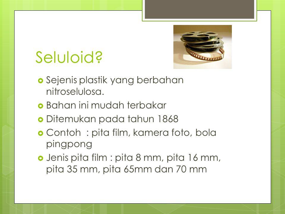 Seluloid. Sejenis plastik yang berbahan nitroselulosa.