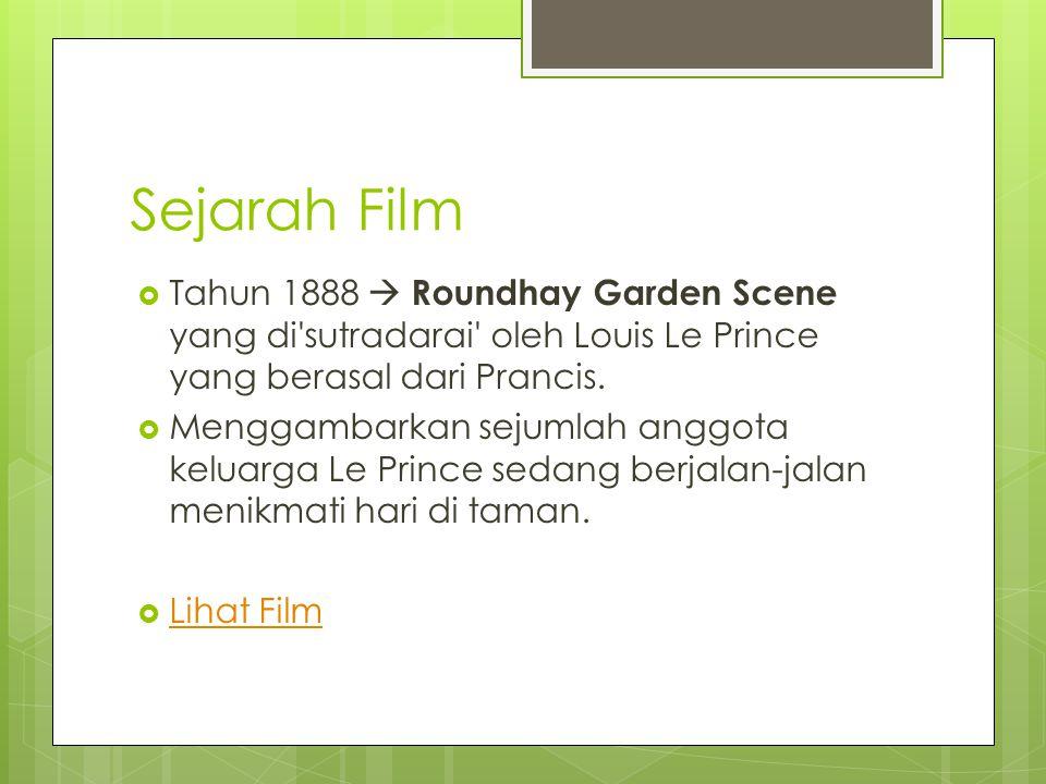 Sejarah Film  Tahun 1888  Roundhay Garden Scene yang di sutradarai oleh Louis Le Prince yang berasal dari Prancis.