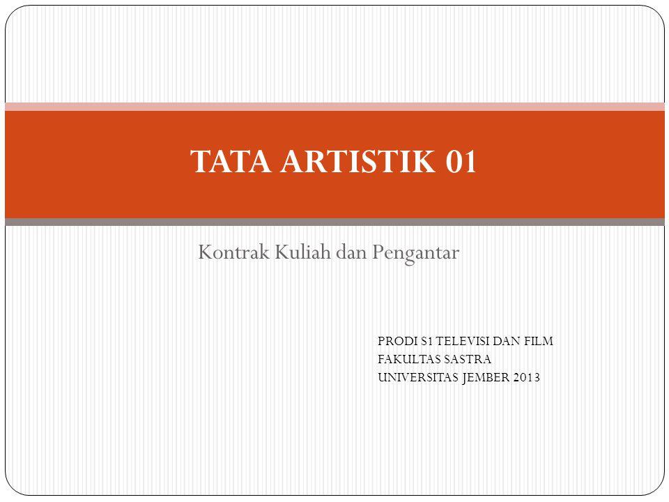 Kontrak Kuliah dan Pengantar TATA ARTISTIK 01 PRODI S1 TELEVISI DAN FILM FAKULTAS SASTRA UNIVERSITAS JEMBER 2013
