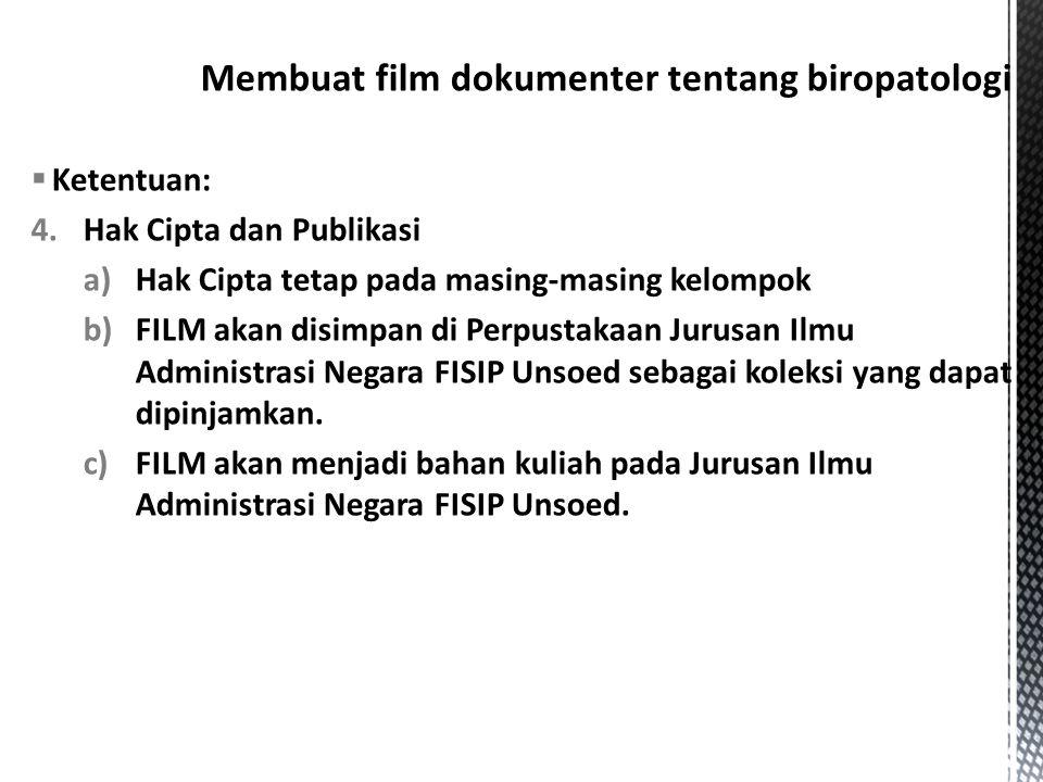  Ketentuan: 4.Hak Cipta dan Publikasi a)Hak Cipta tetap pada masing-masing kelompok b)FILM akan disimpan di Perpustakaan Jurusan Ilmu Administrasi Ne
