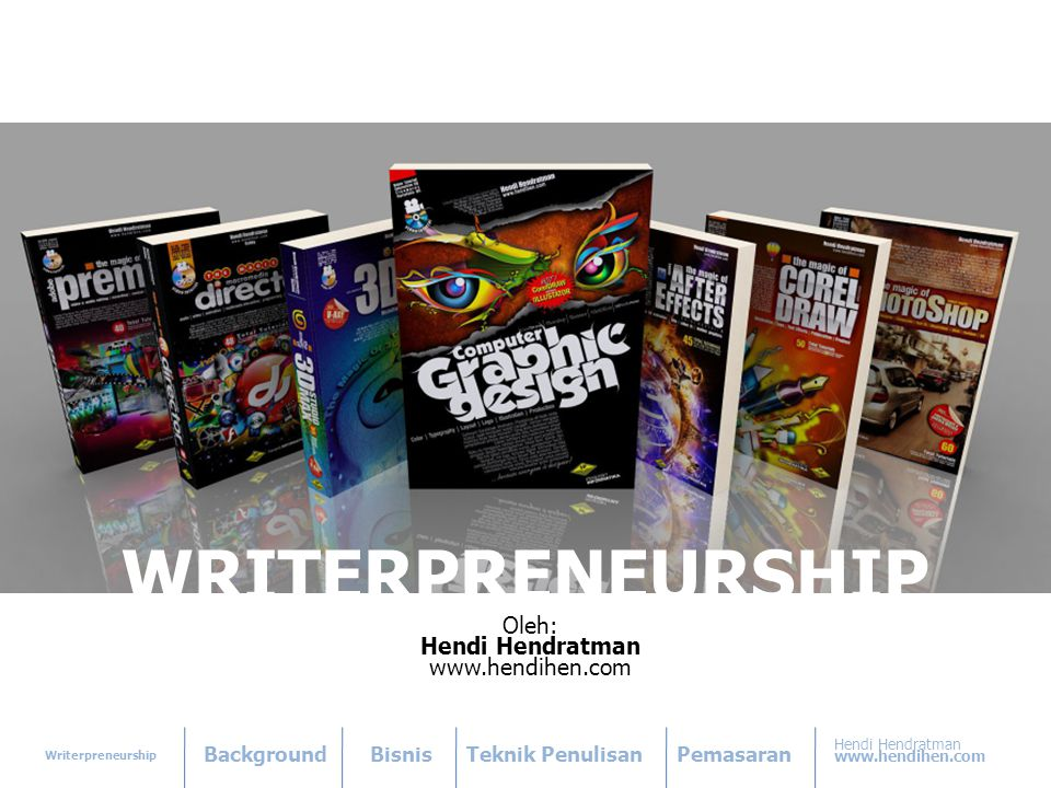 Writerpreneurship BackgroundBisnisTeknik PenulisanPemasaran Hendi Hendratman www.hendihen.com WRITERPRENEURSHIP Oleh: Hendi Hendratman www.hendihen.co