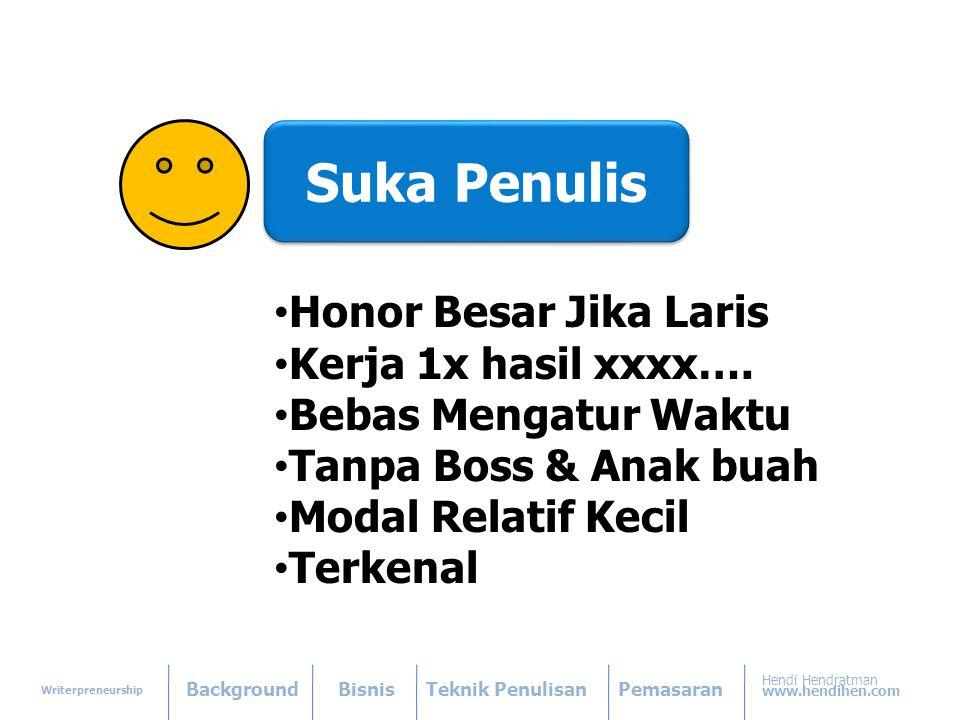 Writerpreneurship BackgroundBisnisTeknik PenulisanPemasaran Hendi Hendratman www.hendihen.com • Honor Besar Jika Laris • Kerja 1x hasil xxxx….