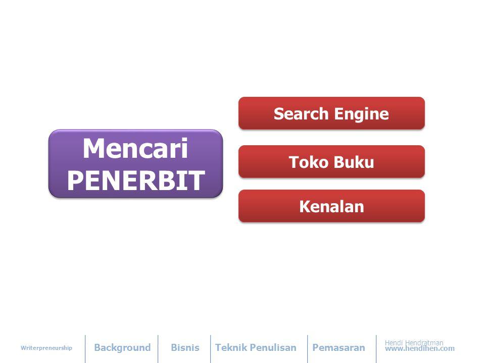 Writerpreneurship BackgroundBisnisTeknik PenulisanPemasaran Hendi Hendratman www.hendihen.com Mencari PENERBIT Mencari PENERBIT Search Engine Toko Buku Kenalan
