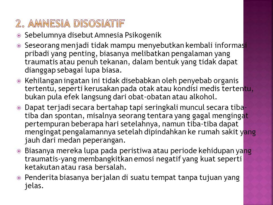  Sebelumnya disebut Amnesia Psikogenik  Seseorang menjadi tidak mampu menyebutkan kembali informasi pribadi yang penting, biasanya melibatkan pengal