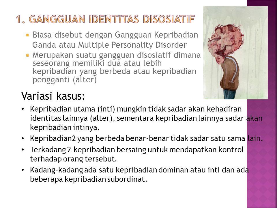  Biasa disebut dengan Gangguan Kepribadian Ganda atau Multiple Personality Disorder  Merupakan suatu gangguan disosiatif dimana seseorang memiliki d