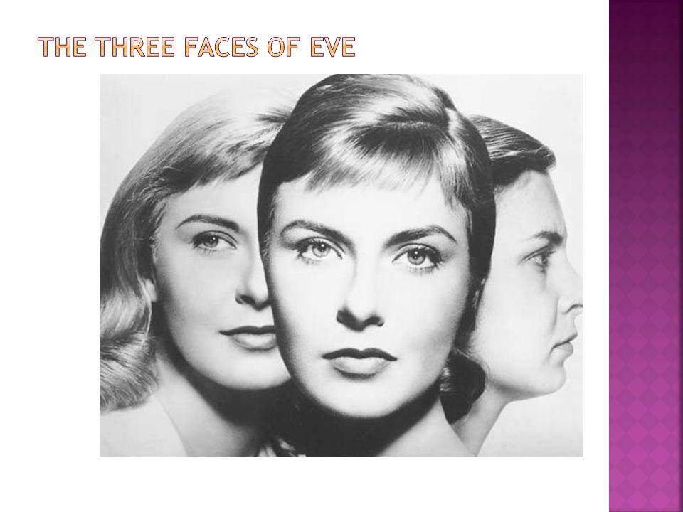  Kisah nyata dari Chris Costner Sizemore  Difilmkan pada tahun 1957  Ada 1 kepribadian inti dan 2 kepribadian alter  Eve White,menjadi tempat bagi dua kepribadian alter.