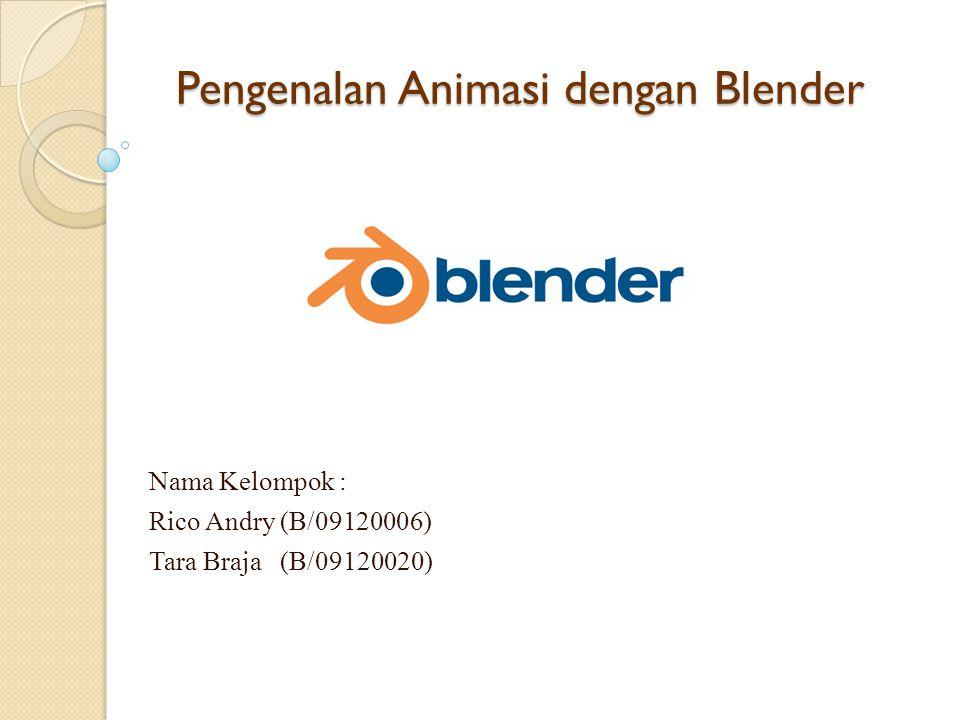 Pengenalan Animasi dengan Blender Nama Kelompok : Rico Andry (B/09120006) Tara Braja (B/09120020)