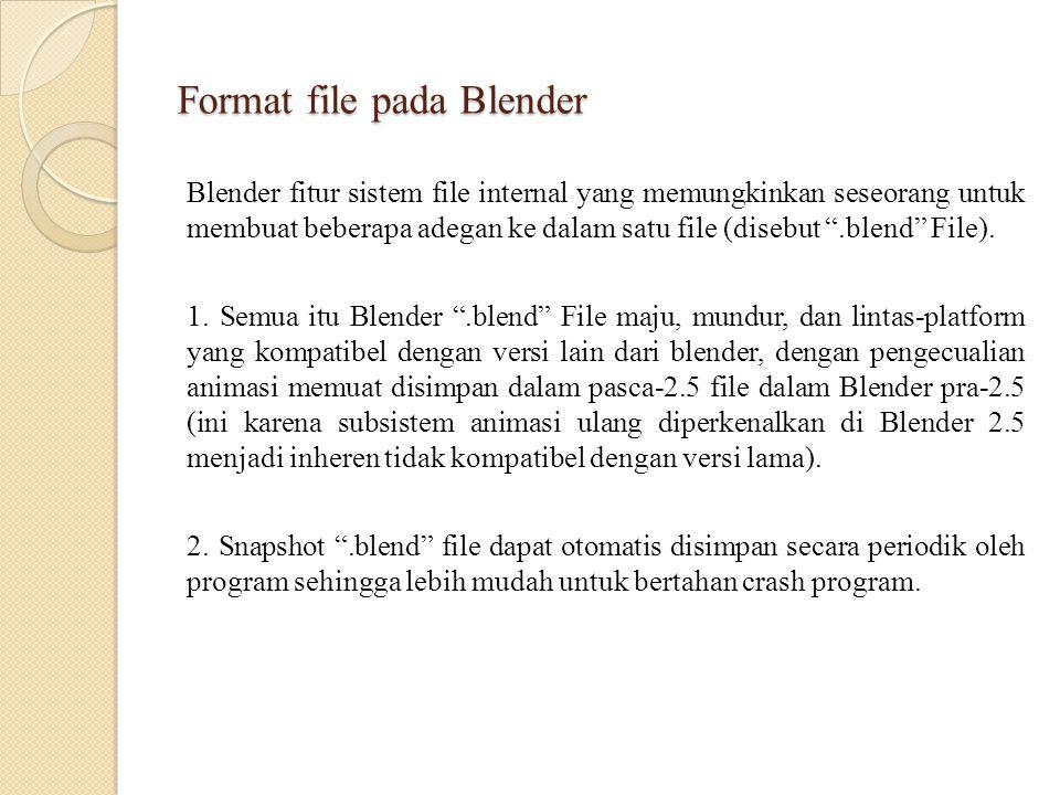 """Format file pada Blender Blender fitur sistem file internal yang memungkinkan seseorang untuk membuat beberapa adegan ke dalam satu file (disebut """".bl"""