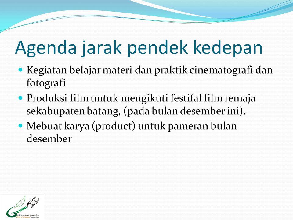 Agenda jarak pendek kedepan KKegiatan belajar materi dan praktik cinematografi dan fotografi PProduksi film untuk mengikuti festifal film remaja s