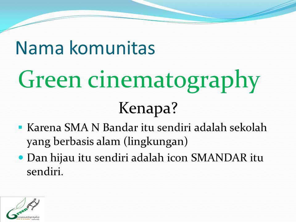 Nama komunitas Green cinematography Kenapa?  Karena SMA N Bandar itu sendiri adalah sekolah yang berbasis alam (lingkungan)  Dan hijau itu sendiri a