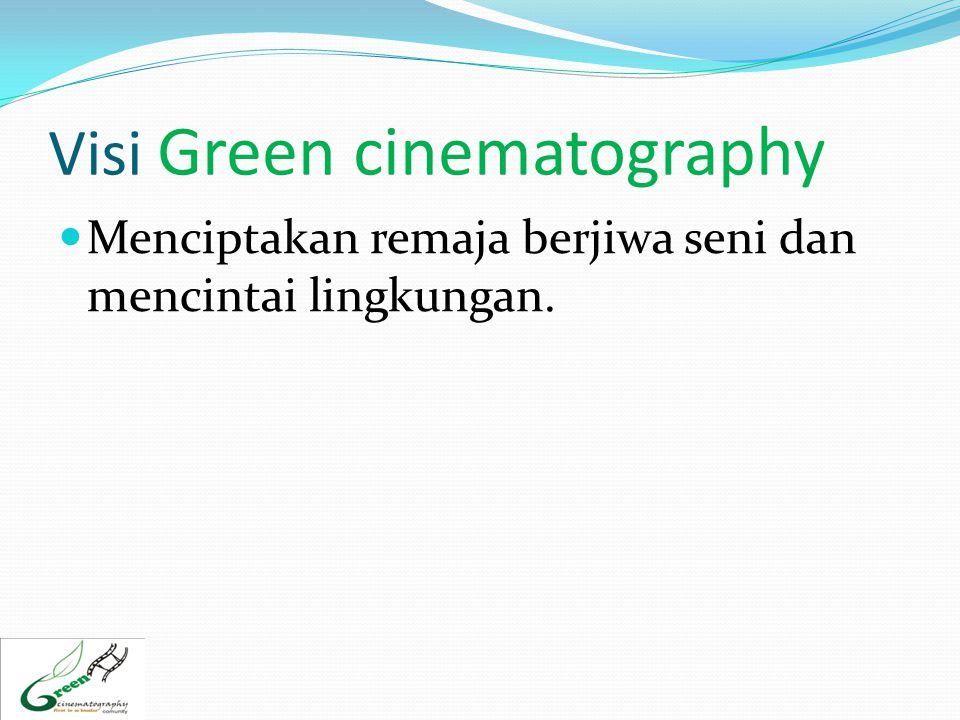 Visi Green cinematography  Menciptakan remaja berjiwa seni dan mencintai lingkungan.