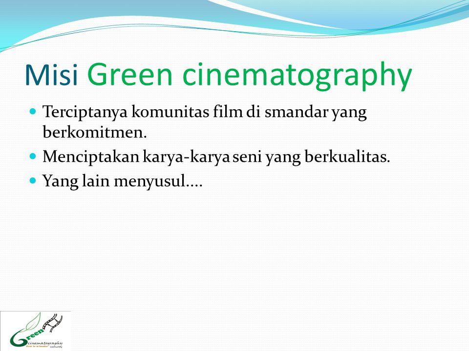 Misi Green cinematography  Terciptanya komunitas film di smandar yang berkomitmen.  Menciptakan karya-karya seni yang berkualitas.  Yang lain menyu