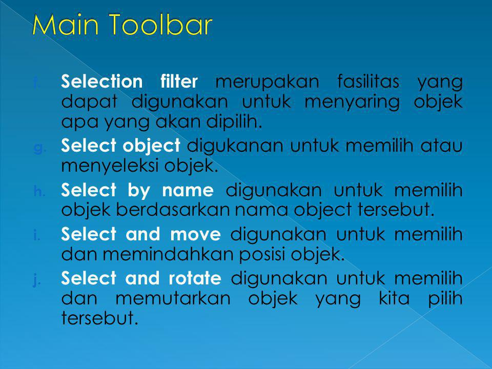 f. Selection filter merupakan fasilitas yang dapat digunakan untuk menyaring objek apa yang akan dipilih. g. Select object digukanan untuk memilih ata
