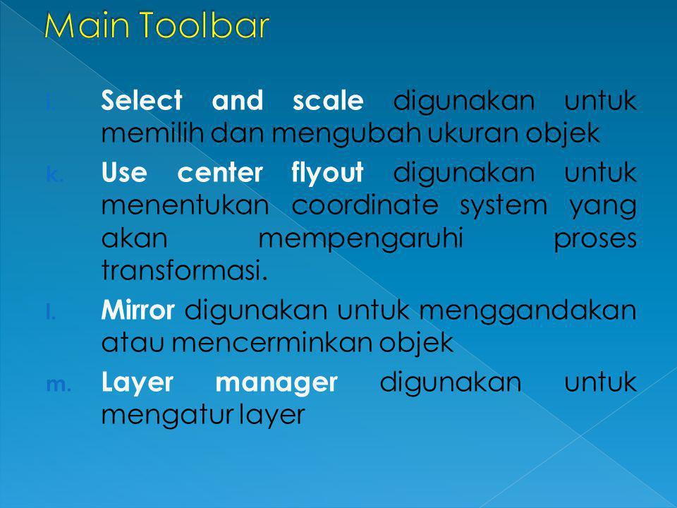 i. Select and scale digunakan untuk memilih dan mengubah ukuran objek k. Use center flyout digunakan untuk menentukan coordinate system yang akan memp