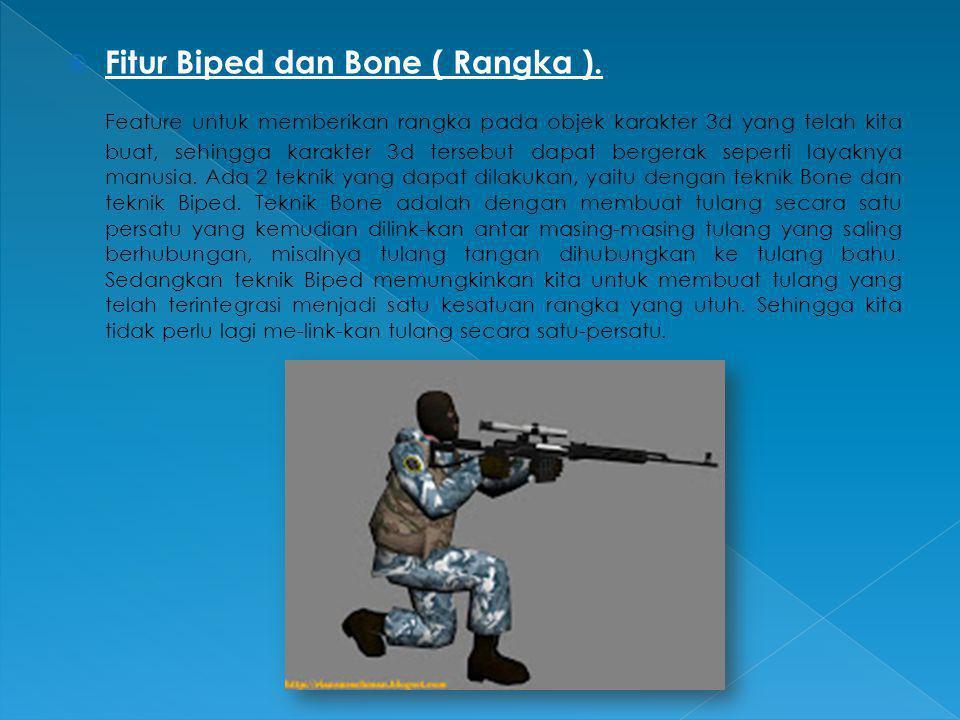  Fitur Biped dan Bone ( Rangka ). Feature untuk memberikan rangka pada objek karakter 3d yang telah kita buat, sehingga karakter 3d tersebut dapat be