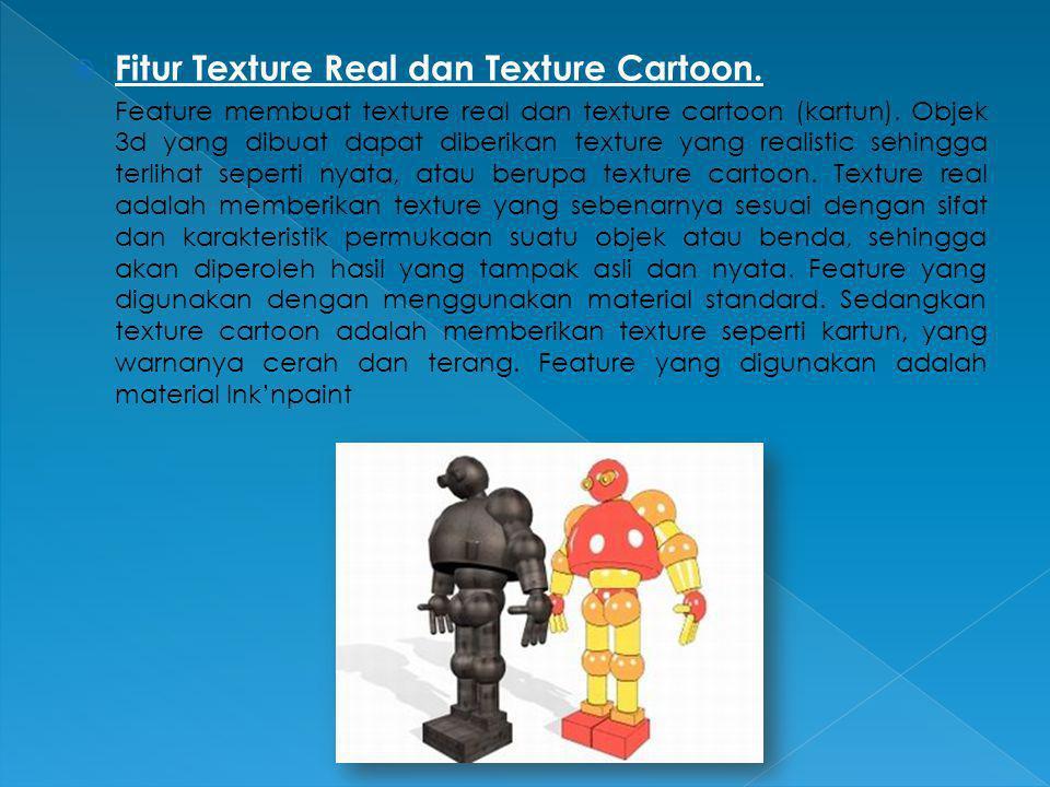  Fitur Texture Real dan Texture Cartoon. Feature membuat texture real dan texture cartoon (kartun). Objek 3d yang dibuat dapat diberikan texture yang