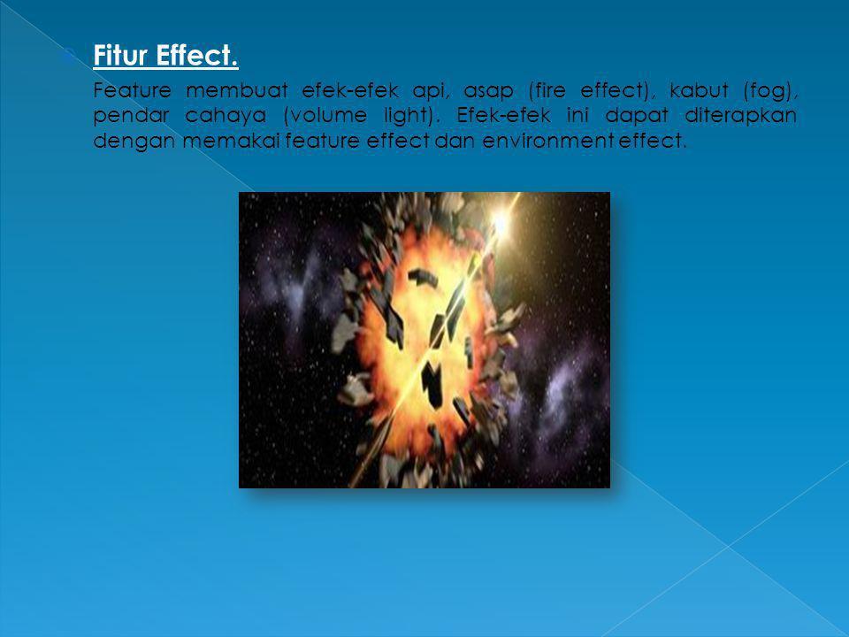  Fitur Effect. Feature membuat efek-efek api, asap (fire effect), kabut (fog), pendar cahaya (volume light). Efek-efek ini dapat diterapkan dengan me