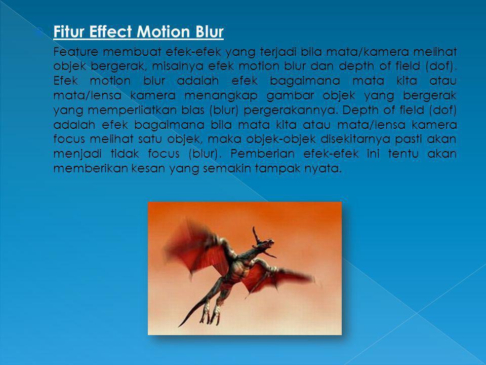  Fitur Effect Motion Blur Feature membuat efek-efek yang terjadi bila mata/kamera melihat objek bergerak, misalnya efek motion blur dan depth of fiel