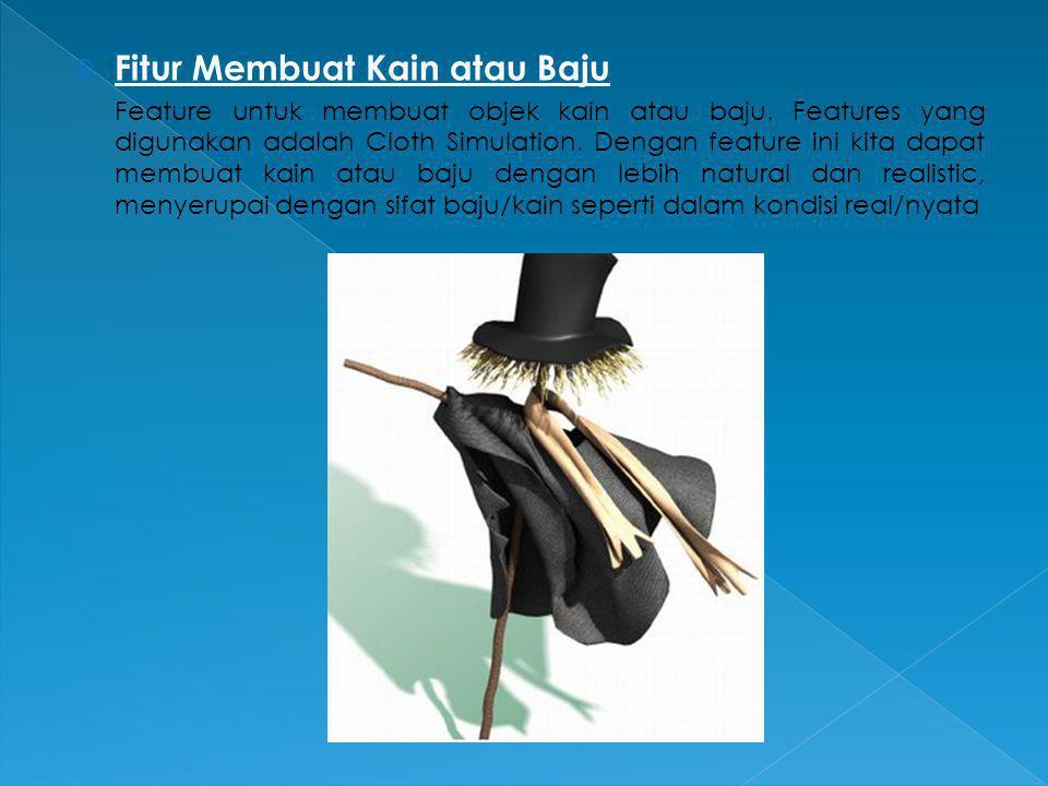  Fitur Membuat Kain atau Baju Feature untuk membuat objek kain atau baju. Features yang digunakan adalah Cloth Simulation. Dengan feature ini kita da