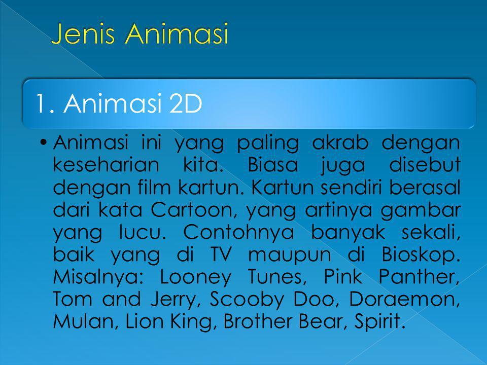 1. Animasi 2D •Animasi ini yang paling akrab dengan keseharian kita. Biasa juga disebut dengan film kartun. Kartun sendiri berasal dari kata Cartoon,